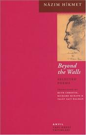 Beyond the Walls : Selected Poems - Hikmet, Nazım