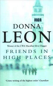 Friends in High Places : Commissario Guido Brunetti Mysteries 9 - Leon, Donna