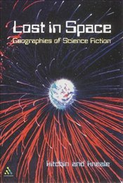 LOST IN SPACE : Geographies of Science Fiction - Kitchin, Rob