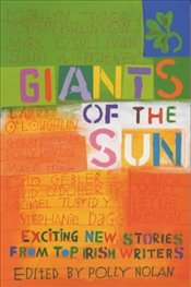 Giants of the Sun : Anthology of Irish Writing - NOLAN, POLLY