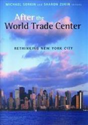AFTER THE WORLD TRADE CENTER : Rethinking New York City - Sorkin, Michael