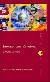 International Relations : Key Concepts - Griffiths, Martin