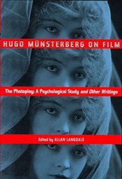 "HUGO MUENSTERBERG ON FILM : ""The Photoplay"": a Psychological Study and Other Writings - LANGDALE, ALLAN"