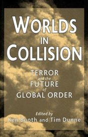 Worlds in Collision : Terror and the Future of Global Order - Booth, Ken