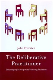 Deliberative Practioner : Encouraging Participatory Planning Processes - FORESTER, JOHN F.F.