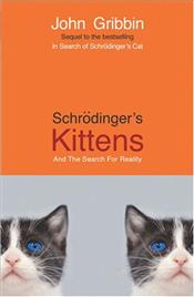 Schrodingers Kittens and the Search for Reality : Quantum Mysteries Solved - Gribbin, John