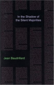 IN THE SHADOW OF THE SILENT MAJORITIES - Baudrillard, Jean