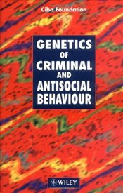 GENETICS OF CRIMINAL AND ANTISOCIAL BEHAVIOUR - CIBA FOUNDATION SYMPOSIUM 194 - CIBA FOUNDATION SYMPOSIUM