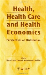 HEALTH, HEALTH CARE & HEALTH ECONOMICS: PERSPECTIVES IN DISTRIBUTION - Barer, Morris L.