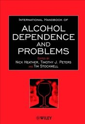 INTERNATIONAL HANDBOOK OF ALCOHOL DEPENDENCE AND PROBLEMS - HEATHER, NICK