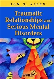 Traumatic Relationship and Serious Mental Disorders - Allen, Jon G.