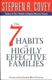 7 HABITS OF HIGHLY EFFECTIVE FAMILIES - Covey, Stephen R.