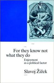 For They Know Not What They Do : Enjoyment as a Political Factor - Zizek, Slavoj