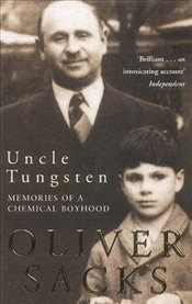 Uncle Tungsten : Memories of a Chemical Boyhood - Sacks, Oliver