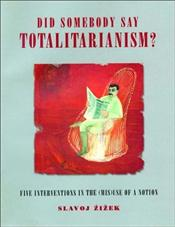 Did Somebody Say Totalitarianism? - Zizek, Slavoj