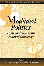 MEDIATED POLITICS : Communication in the Future of Democracy - BENNETT, LANCE