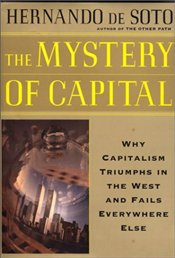 Mystery of Capital : Why Capitalism Triumphs in the West and Fails Everywhere Else - De Soto, Hernando