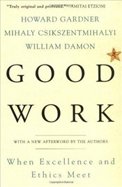 Good Work : When Excellence and Ethics Meet - Gardner, Howard