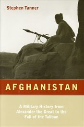 AFGHANISTAN : Complete History from Alexander the Great to the Fall of the Taliban - Tanner, Stephen