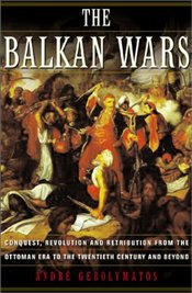 Balkan Wars : Conquest Revolution and Retribution from the Ottoman Era to the Twentieth Century and - GEROLYMATOS, A.