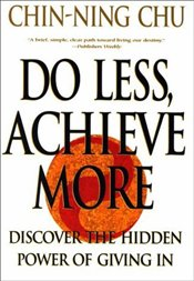 Do Less Achieve More : Discover the Hidden Power of Giving In - Chu, Chin Ning