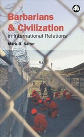 Barbarians and Civilization in International Relatons - Salter, Mark