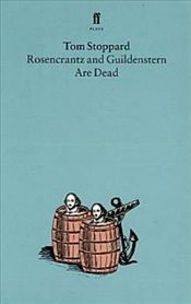 Rosencrantz and Guildenstern Are Dead - Stoppard, Tom