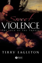 Sweet Violence : Study of the Tragic - Eagleton, Terry