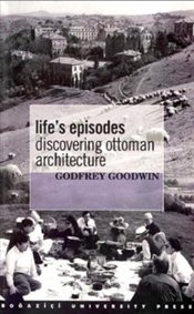 Lifes Episodes : Discovering Ottoman Architecture - Goodwin, Godfrey