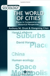 World of Cities : Places in Comparative and Historical Perspective - Orum, Anthony