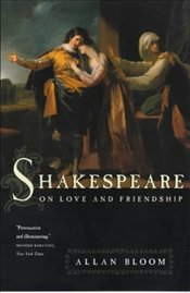SHAKESPEARE ON LOVE AND FRIENDSHIP - BLOOM, ALLAN DAVID
