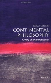 Continental Philosophy : A Very Short Introduction - Critchley, Simon