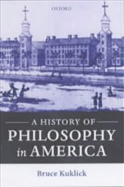 History of Philosophy in America 1720-2000 - KUKLICK, BRUCE