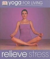 YOGA FOR LIVING : Relieve Stress - GILMORE, RUTH