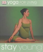 YOGA FOR LIVING : Stay Young - FALLOON-GOODHEW, PETER