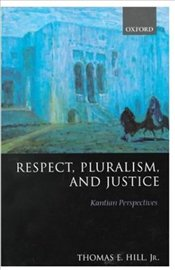 Respect, Pluralism and Justice - HILL, THOMAS E.