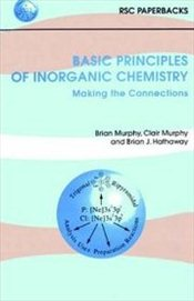 BASIC PRINCIPLES OF INORGANIC CHEMISTRY: MAKING THE CONNECTIONS - Murphy, Brian