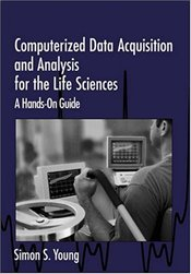 COMPUTERIZED DATA ACQUISITION AND ANALYSIS FOR THE LIFE SCIENCES : A HANDS-ON GUIDE - YOUNG, SIMON S.