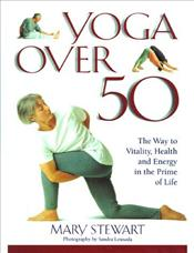 Yoga Over 50 : Way to Vitality Health and Energy in Later Life - Stewart, Mary