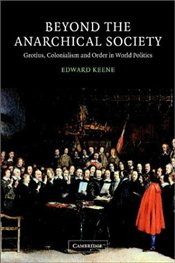 BEYOND THE ANARCHICAL SOCIETY : Grotius, Colonialism and Order in World Politics - KEENE, EDWARD