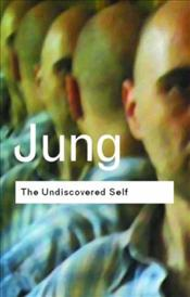 Undiscovered Self : Answers to Questions Raised by the Present World Crisis - Jung, Carl Gustav