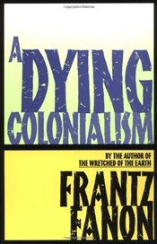Dying Colonialism - Fanon, Frantz