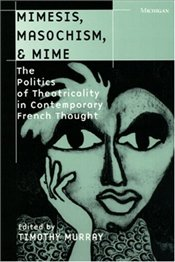 Mimesis, Masochism and Mime - MURRAY, TIMOTHY