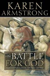 Battle For God : Fundamentalism in Judaism, Christianity and Islam - Armstrong, Karen