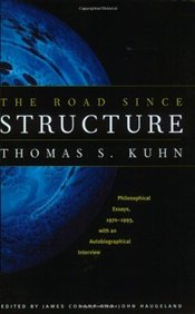 ROAD SINCE STRUCTURE : Philosophical Essays, 1970-1993 - Kuhn, Thomas S.