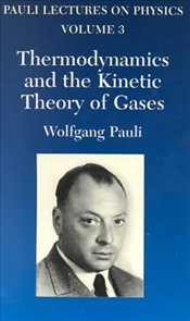 Thermodynamics and the Kinetic Theory of Gases : Pauli Lectures on Physics Vol.3 - Pauli, Wolfgang