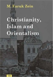CHRISTIANITY, ISLAM AND ORIENTALISM - ZEIN, M. FAROUQ