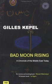 BAD MOON RISING : Chronicle of the Middle East Today - Kepel, Gilles