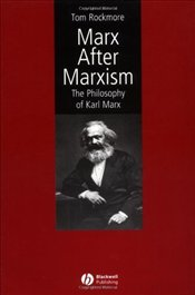 Marx After Marxism : Philosophy of Karl Marx - Rockmore, Tom