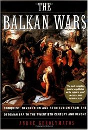 Balkan Wars : Conquest Revolution and Retribution from the Ottoman Era to the 20th Century&Beyonds - GEROLYMATOS, A.